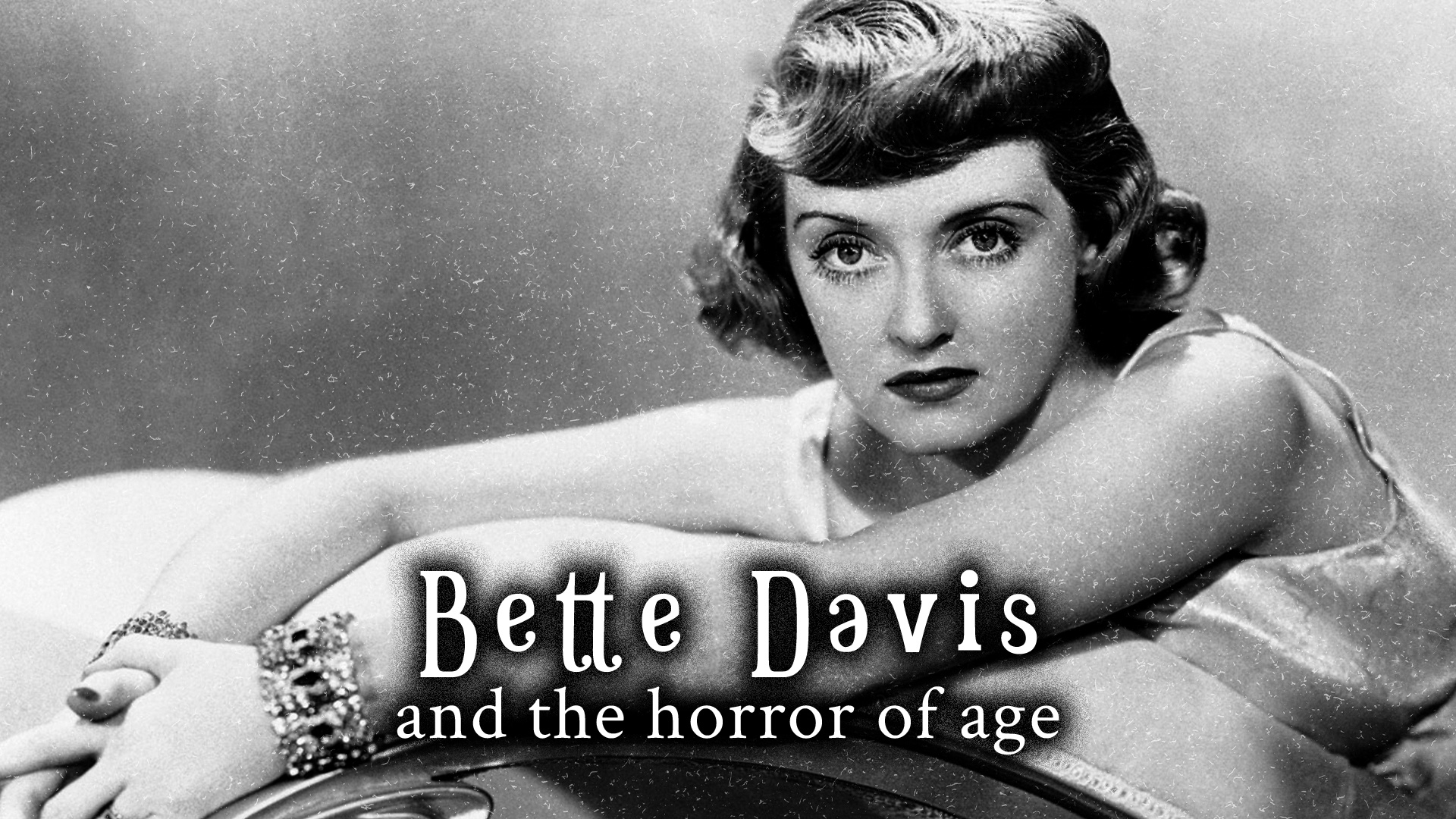 HORRORWOOD™ Presents... 'Bette Davis and the Horror of Age'