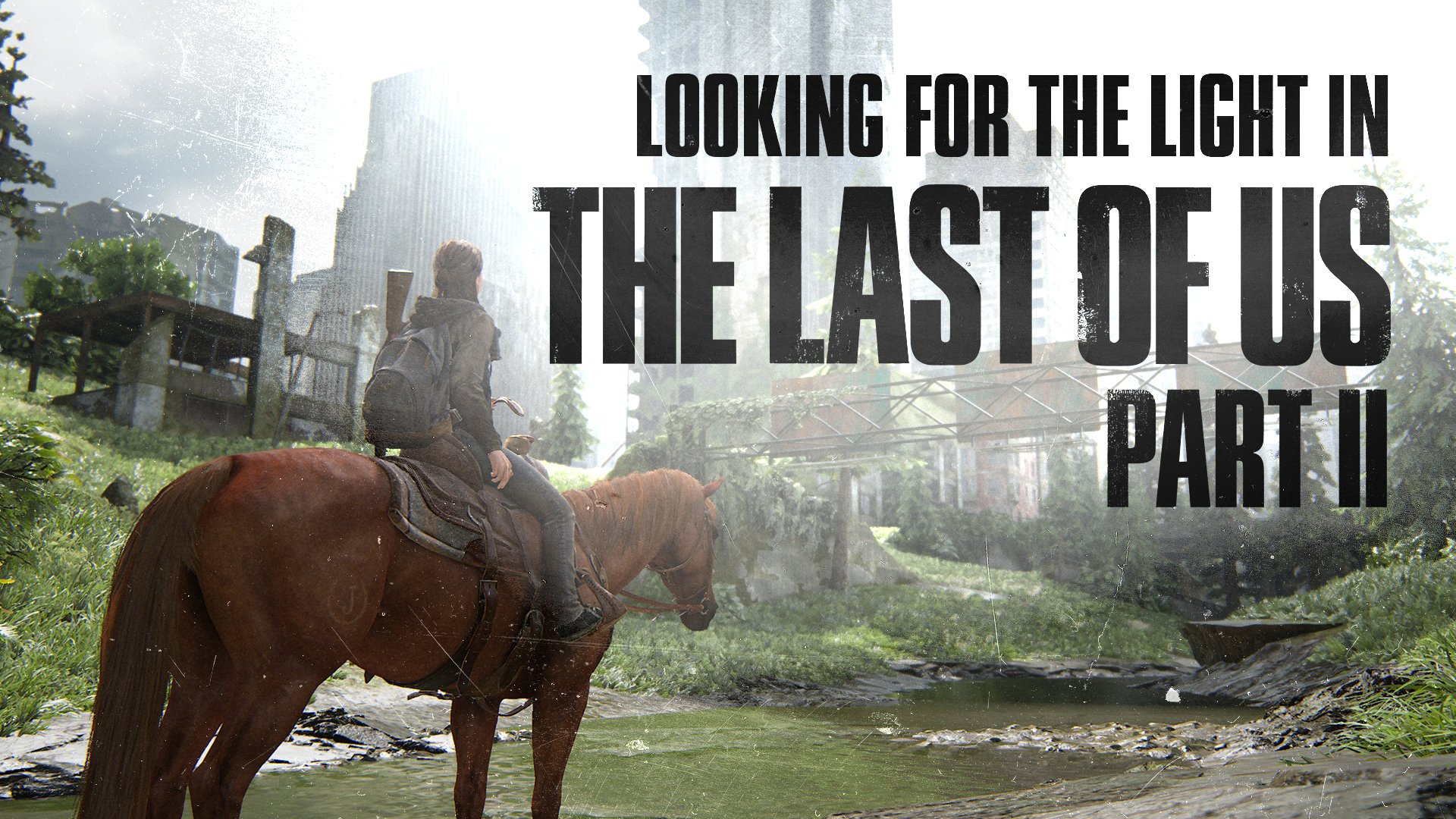 HORRORWOOD™ Presents... 'Looking for the Light in 'The Last of Us Part II''